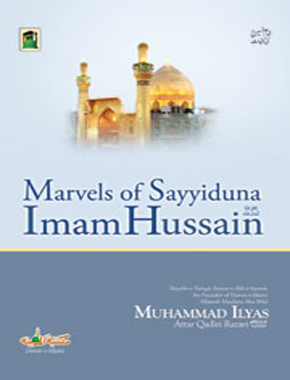 Marvels of Sayyiduna Imam Hussain